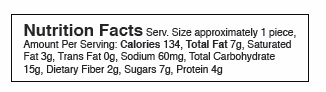 Nutrition Facts Serv. Size approximately 1 piece, Amount Per Serving: Calories 134, Total Fat 7g, Saturated Fat 3g, Trans Fat 0g, Sodium 60mg, Total Carbohydrate 15g, Dietary Fiber 2g, Sugars 7g, Protein 4g